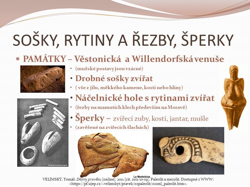 SOŠKY, RYTINY A ŘEZBY, ŠPERKY PAMÁTKY – Věstonická a Willendorfská venuše (mužské postavy jsou vzácné) Drobné sošky zvířat ( vše z jílu, měkkého kamen