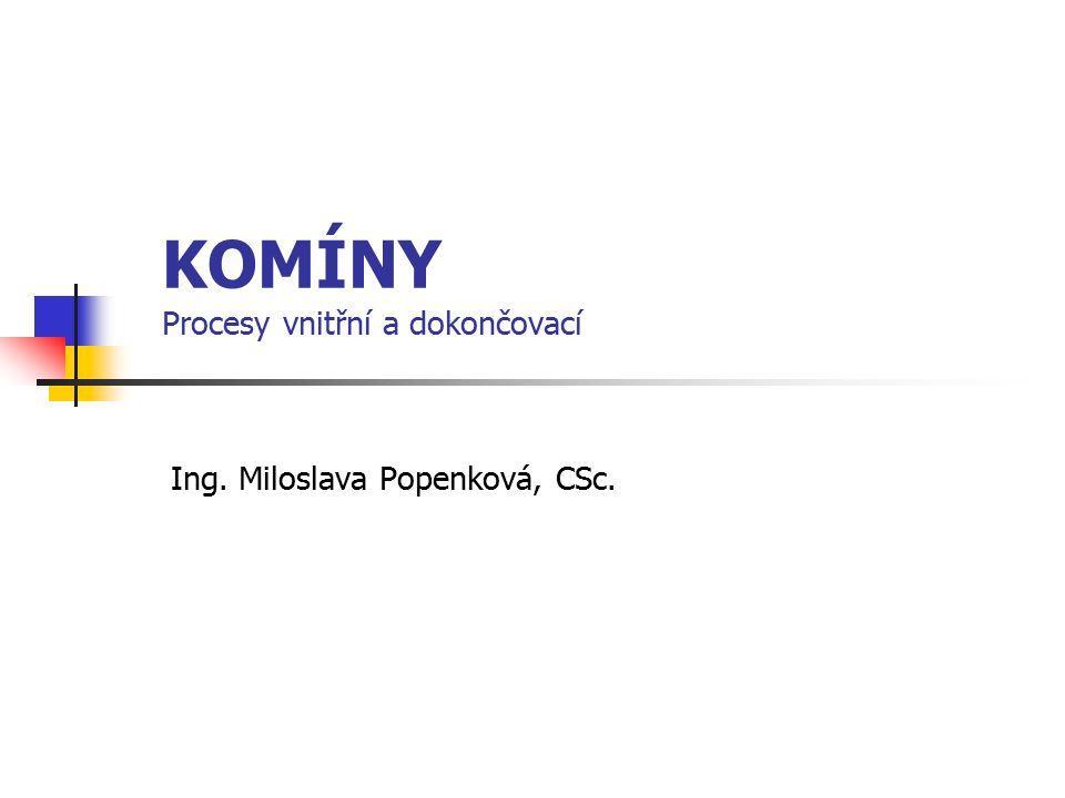 KOMÍNY Procesy vnitřní a dokončovací Ing. Miloslava Popenková, CSc.