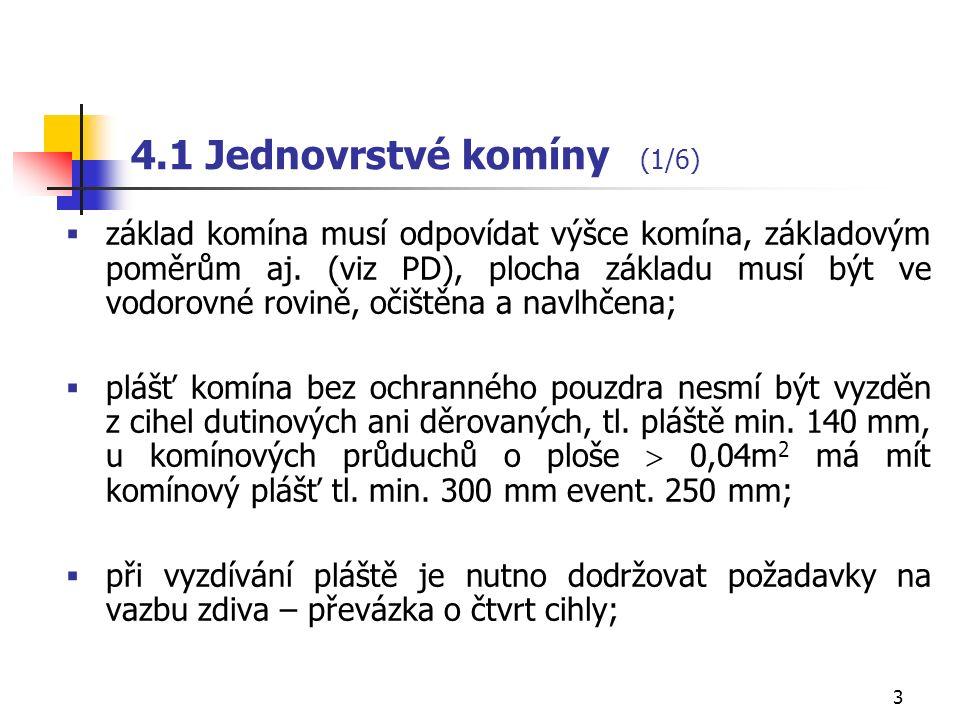 3 4.1 Jednovrstvé komíny (1/6)  základ komína musí odpovídat výšce komína, základovým poměrům aj.
