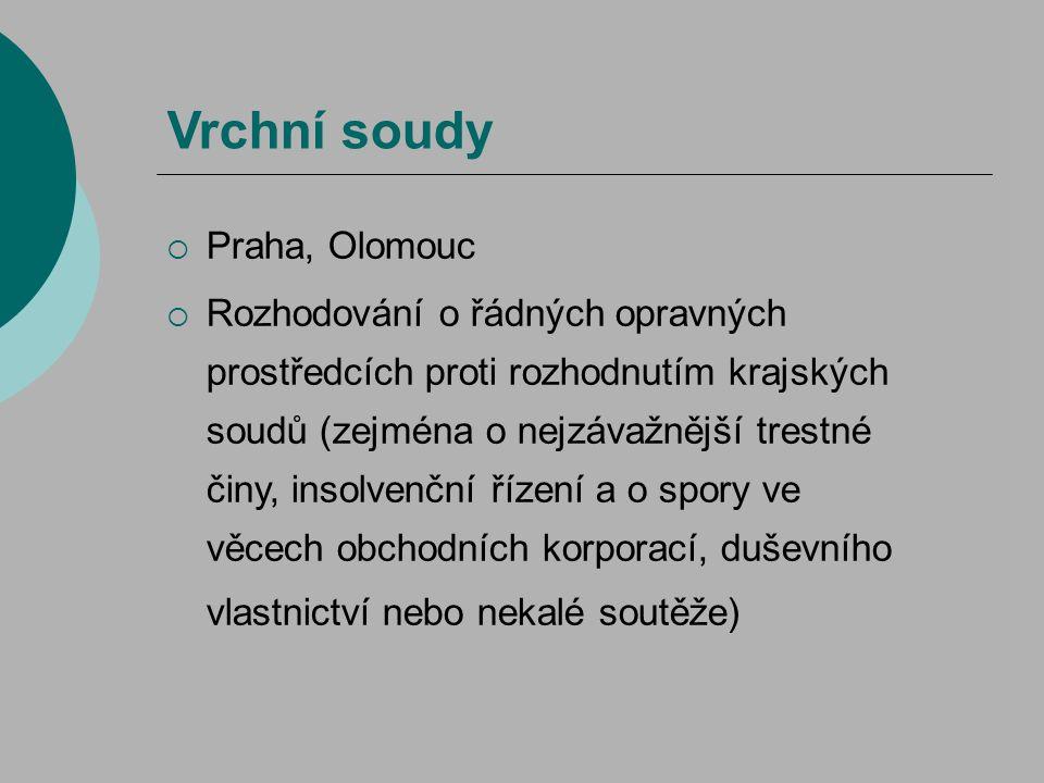 Vrchní soudy  Praha, Olomouc  Rozhodování o řádných opravných prostředcích proti rozhodnutím krajských soudů (zejména o nejzávažnější trestné činy,