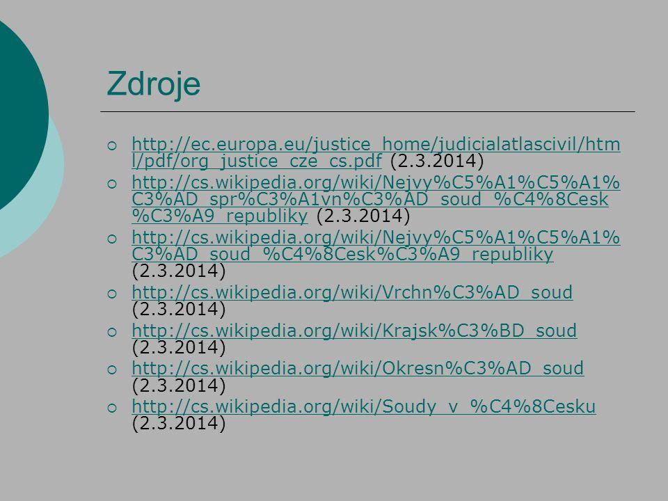 Zdroje  http://ec.europa.eu/justice_home/judicialatlascivil/htm l/pdf/org_justice_cze_cs.pdf (2.3.2014) http://ec.europa.eu/justice_home/judicialatla