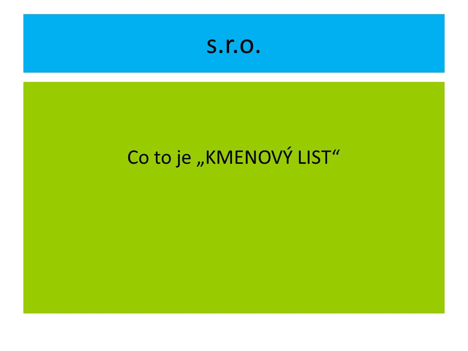 "s.r.o. Co to je ""KMENOVÝ LIST"""