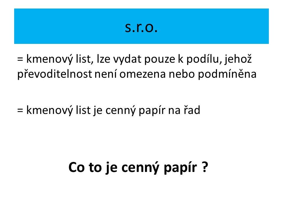 s.r.o. = kmenový list, lze vydat pouze k podílu, jehož převoditelnost není omezena nebo podmíněna = kmenový list je cenný papír na řad Co to je cenný