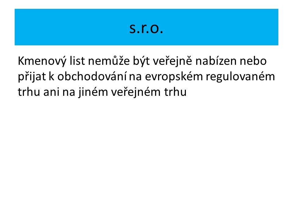 s.r.o. Kmenový list nemůže být veřejně nabízen nebo přijat k obchodování na evropském regulovaném trhu ani na jiném veřejném trhu