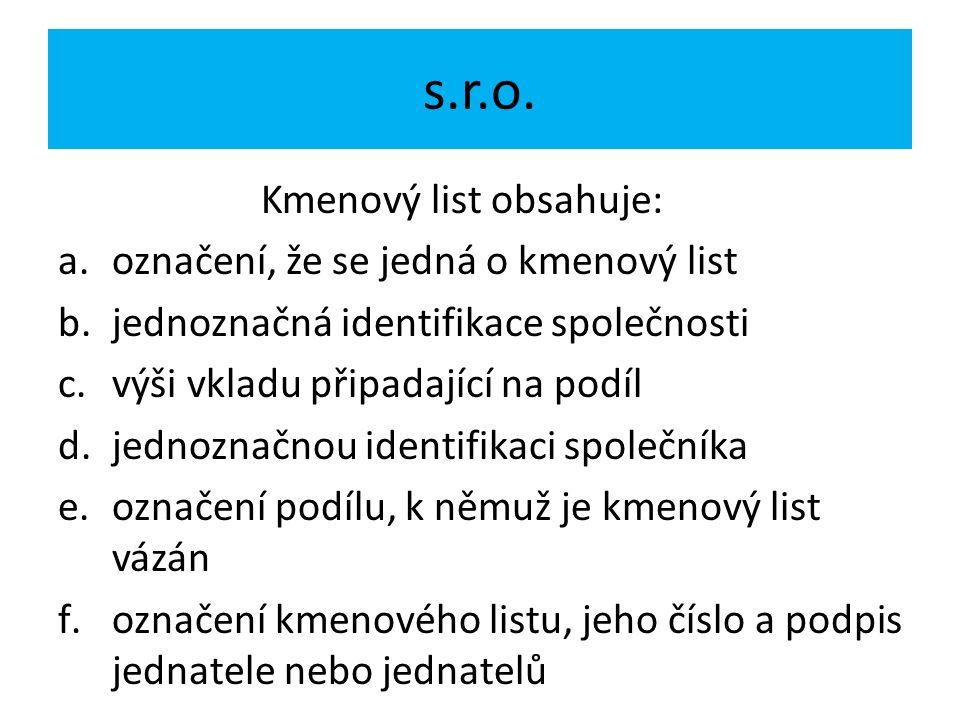 s.r.o. Kmenový list obsahuje: a.označení, že se jedná o kmenový list b.jednoznačná identifikace společnosti c.výši vkladu připadající na podíl d.jedno