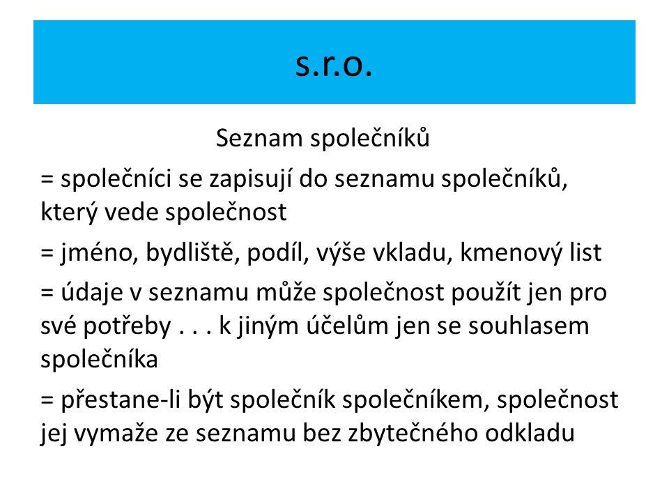 s.r.o. Seznam společníků = společníci se zapisují do seznamu společníků, který vede společnost = jméno, bydliště, podíl, výše vkladu, kmenový list = ú