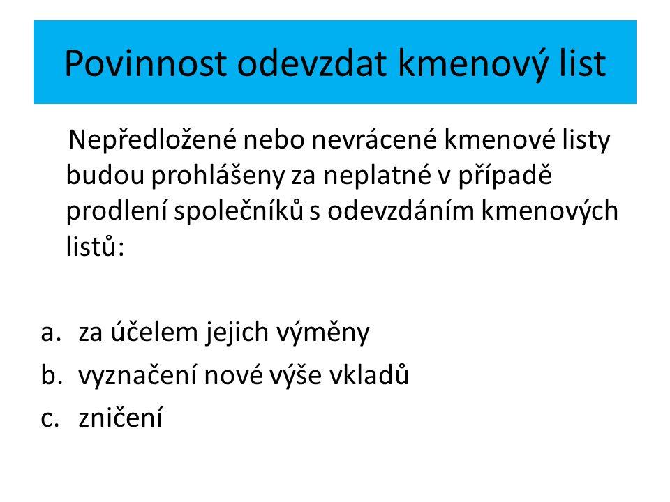 Povinnost odevzdat kmenový list Nepředložené nebo nevrácené kmenové listy budou prohlášeny za neplatné v případě prodlení společníků s odevzdáním kmen