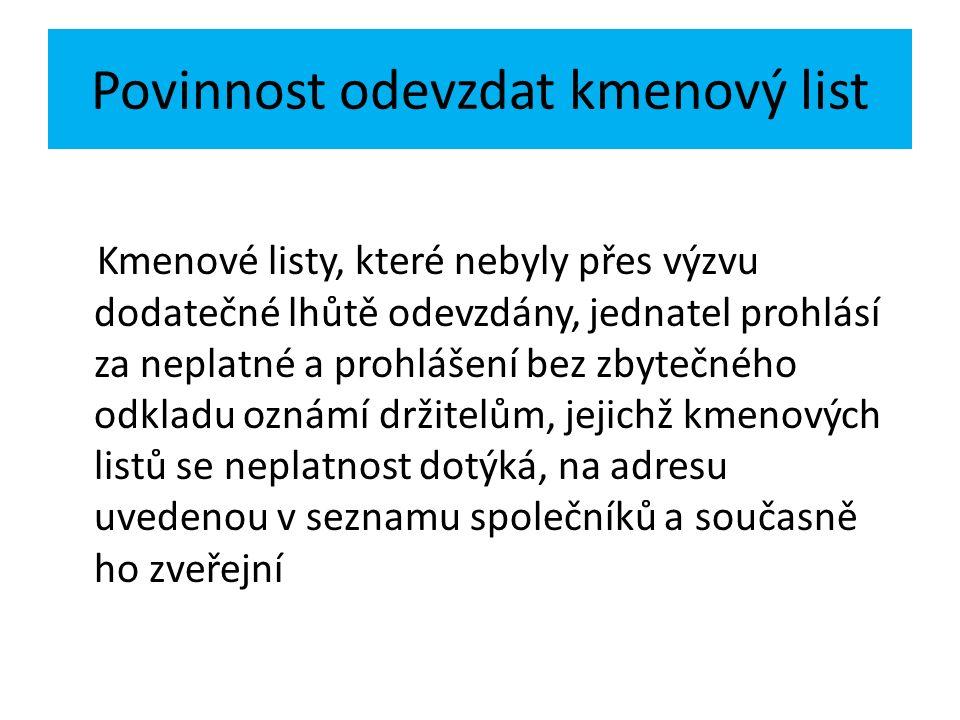 Povinnost odevzdat kmenový list Kmenové listy, které nebyly přes výzvu dodatečné lhůtě odevzdány, jednatel prohlásí za neplatné a prohlášení bez zbyte