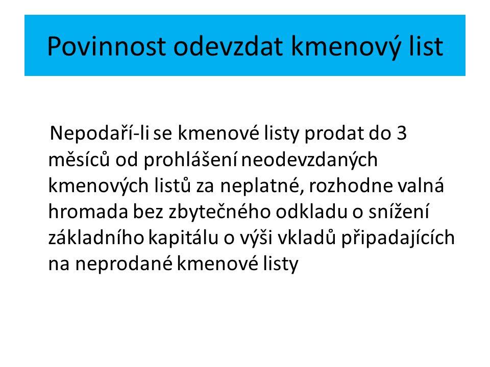 Povinnost odevzdat kmenový list Nepodaří-li se kmenové listy prodat do 3 měsíců od prohlášení neodevzdaných kmenových listů za neplatné, rozhodne valn