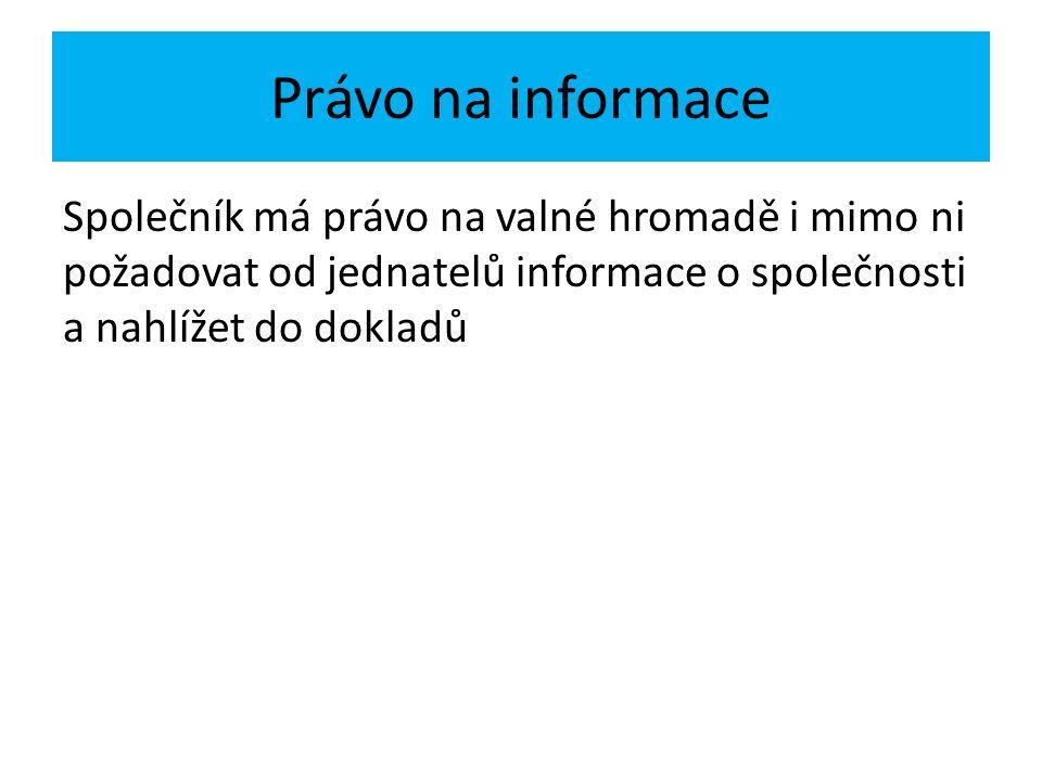 Právo na informace Společník má právo na valné hromadě i mimo ni požadovat od jednatelů informace o společnosti a nahlížet do dokladů