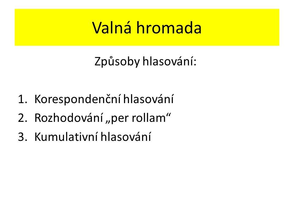 """Valná hromada Způsoby hlasování: 1.Korespondenční hlasování 2.Rozhodování """"per rollam"""" 3.Kumulativní hlasování"""