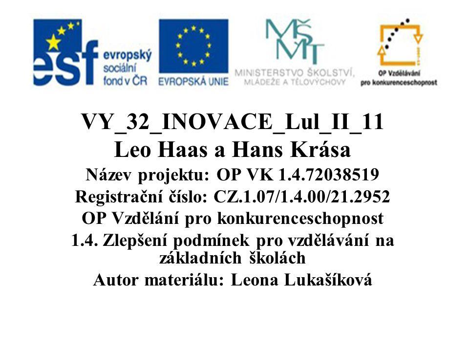 VY_32_INOVACE_Lul_II_11 Leo Haas a Hans Krása Název projektu: OP VK 1.4.72038519 Registrační číslo: CZ.1.07/1.4.00/21.2952 OP Vzdělání pro konkurenceschopnost 1.4.