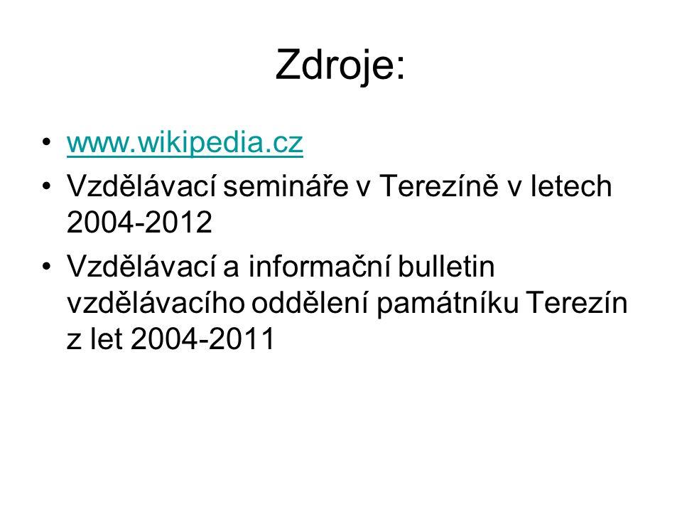 Zdroje: www.wikipedia.cz Vzdělávací semináře v Terezíně v letech 2004-2012 Vzdělávací a informační bulletin vzdělávacího oddělení památníku Terezín z