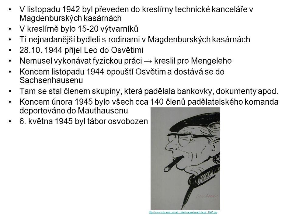 V listopadu 1942 byl převeden do kreslírny technické kanceláře v Magdenburských kasárnách V kreslírně bylo 15-20 výtvarníků Ti nejnadanější bydleli s rodinami v Magdenburských kasárnách 28.10.
