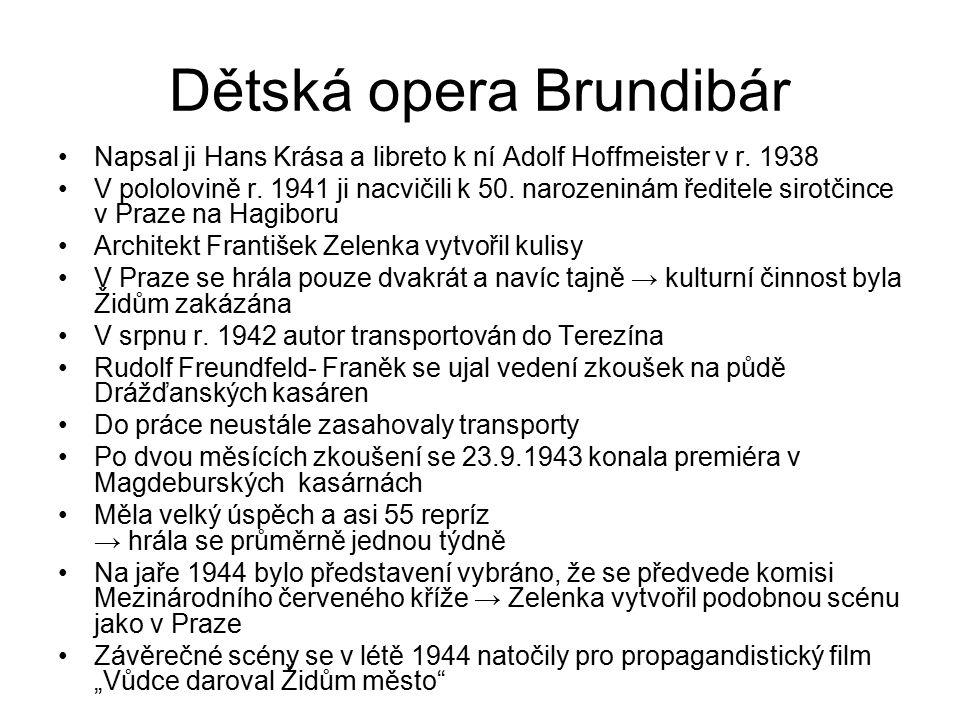 Dětská opera Brundibár Napsal ji Hans Krása a libreto k ní Adolf Hoffmeister v r. 1938 V pololovině r. 1941 ji nacvičili k 50. narozeninám ředitele si