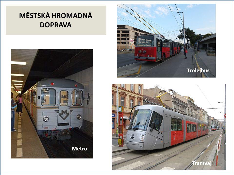MĚSTSKÁ HROMADNÁ DOPRAVA Metro Tramvaj Trolejbus