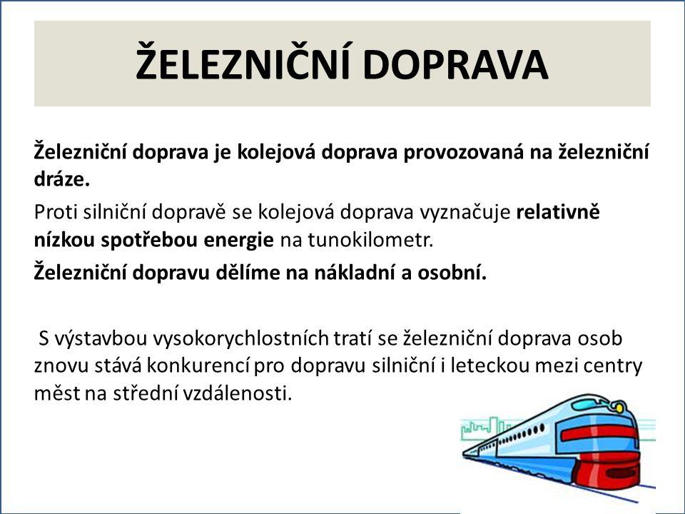 ŽELEZNIČNÍ DOPRAVA Železniční doprava je kolejová doprava provozovaná na železniční dráze.