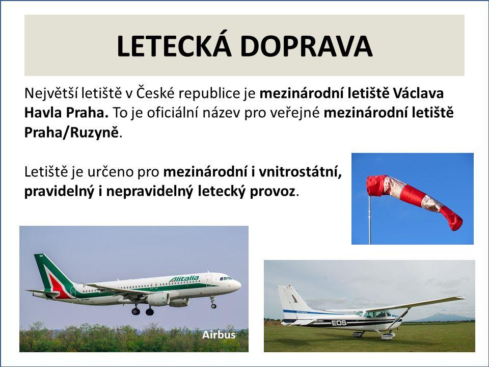 LETECKÁ DOPRAVA Největší letiště v České republice je mezinárodní letiště Václava Havla Praha.