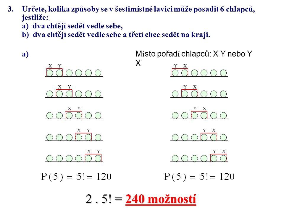3.Určete, kolika způsoby se v šestimístné lavici může posadit 6 chlapců, jestliže: a) dva chtějí sedět vedle sebe, b) dva chtějí sedět vedle sebe a třetí chce sedět na kraji.