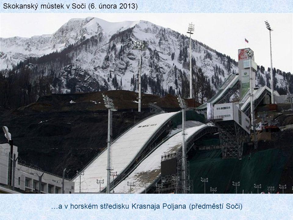 Skokanský můstek v Soči (6. února 2013) …a v horském středisku Krasnaja Poljana (předměstí Soči)