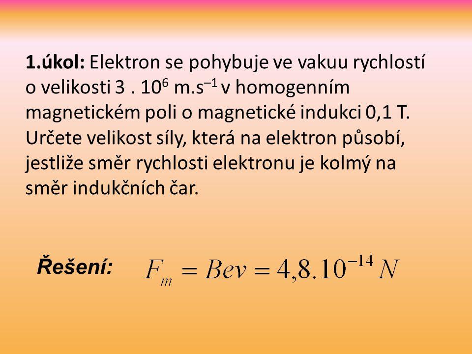 1.úkol: Elektron se pohybuje ve vakuu rychlostí o velikosti 3.
