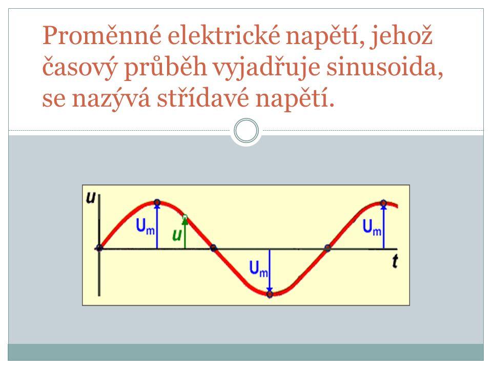 Proměnné elektrické napětí, jehož časový průběh vyjadřuje sinusoida, se nazývá střídavé napětí.
