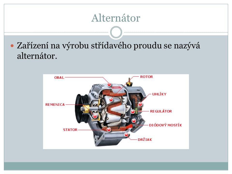 Alternátor Zařízení na výrobu střídavého proudu se nazývá alternátor.