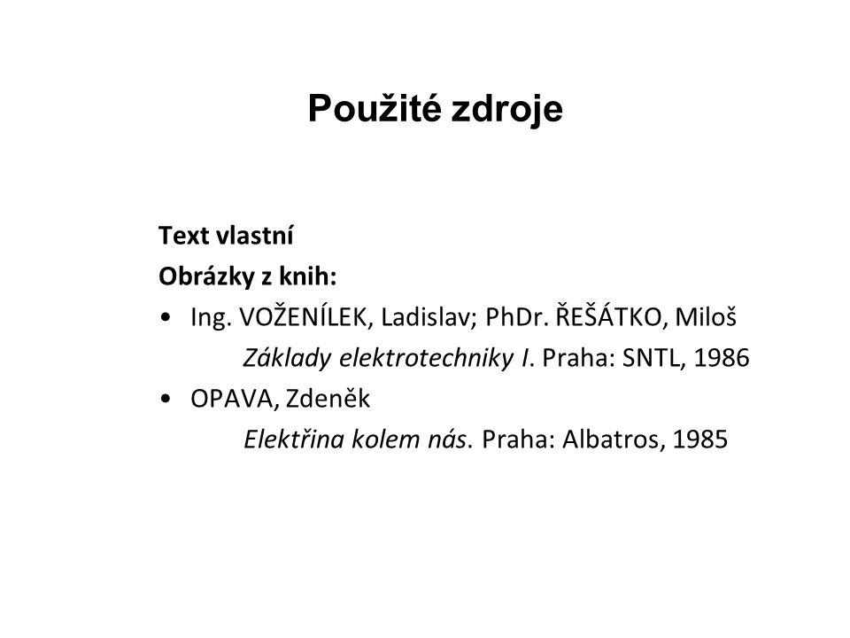 Použité zdroje Text vlastní Obrázky z knih: Ing. VOŽENÍLEK, Ladislav; PhDr.