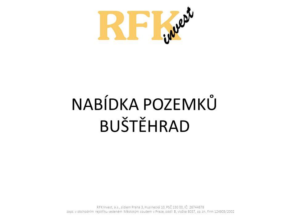 NABÍDKA POZEMKŮ BUŠTĚHRAD RFK Invest, a.s., sídlem Praha 3, Husinecká 10, PSČ 130 00, IČ: 26744678 zaps. v obchodním rejstříku vedeném Městským soudem