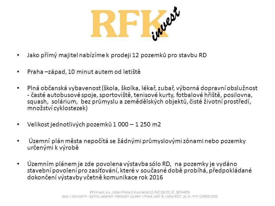 Jako přímý majitel nabízíme k prodeji 12 pozemků pro stavbu RD Praha –západ, 10 minut autem od letiště Plná občanská vybavenost (škola, školka, lékař,