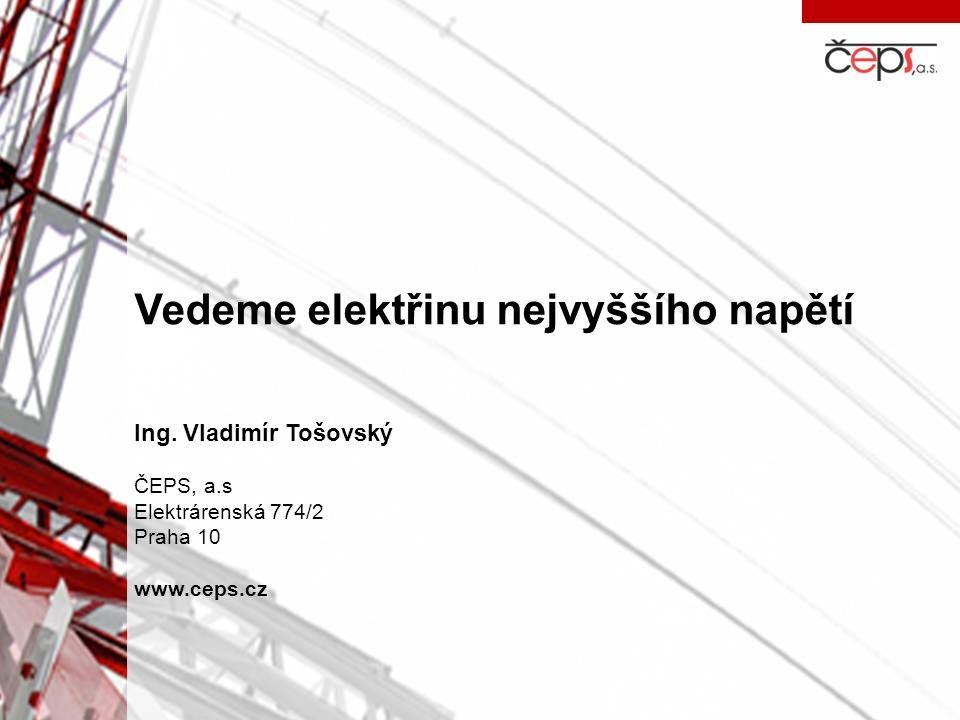 Vedeme elektřinu nejvyššího napětí Ing. Vladimír Tošovský ČEPS, a.s Elektrárenská 774/2 Praha 10 www.ceps.cz