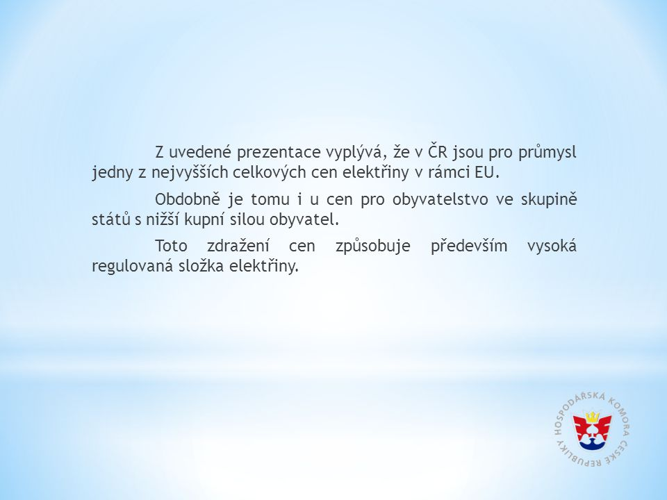 Z uvedené prezentace vyplývá, že v ČR jsou pro průmysl jedny z nejvyšších celkových cen elektřiny v rámci EU. Obdobně je tomu i u cen pro obyvatelstvo