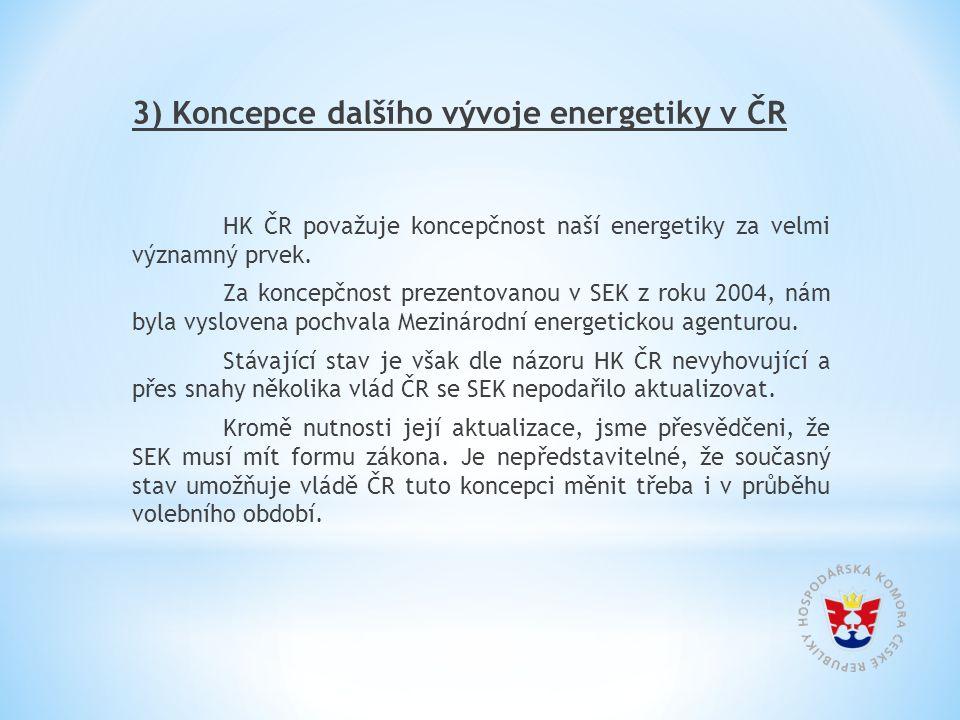 3) Koncepce dalšího vývoje energetiky v ČR HK ČR považuje koncepčnost naší energetiky za velmi významný prvek. Za koncepčnost prezentovanou v SEK z ro