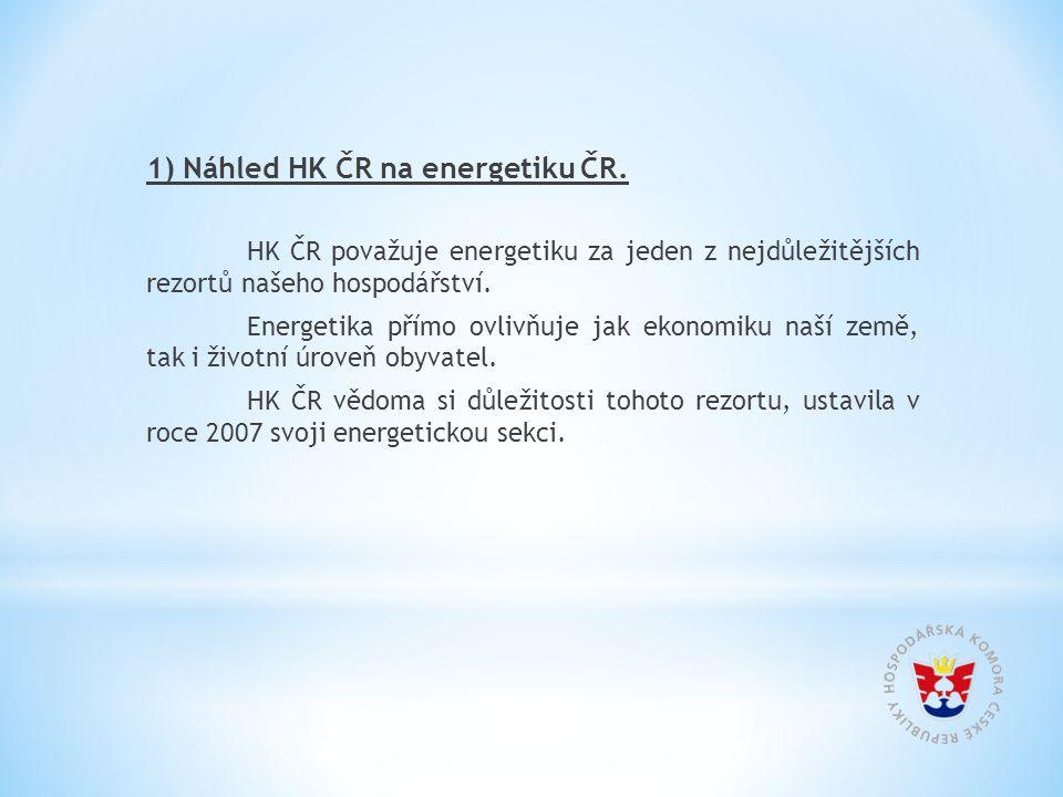 1) Náhled HK ČR na energetiku ČR. HK ČR považuje energetiku za jeden z nejdůležitějších rezortů našeho hospodářství. Energetika přímo ovlivňuje jak ek