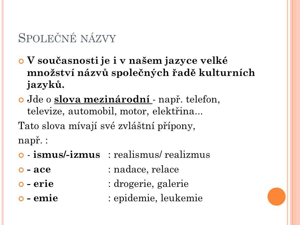 S LOVA PŘEJATÁ Z JAZYKŮ EXOTICKÝCH V češtině se objevují i slova přejatá z jazyků exotických, např.