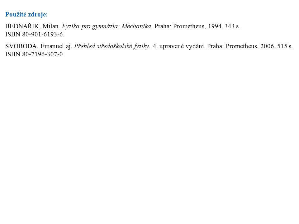 Použité zdroje: BEDNAŘÍK, Milan. Fyzika pro gymnázia: Mechanika. Praha: Prometheus, 1994. 343 s. ISBN 80-901-6193-6. SVOBODA, Emanuel aj. Přehled stře