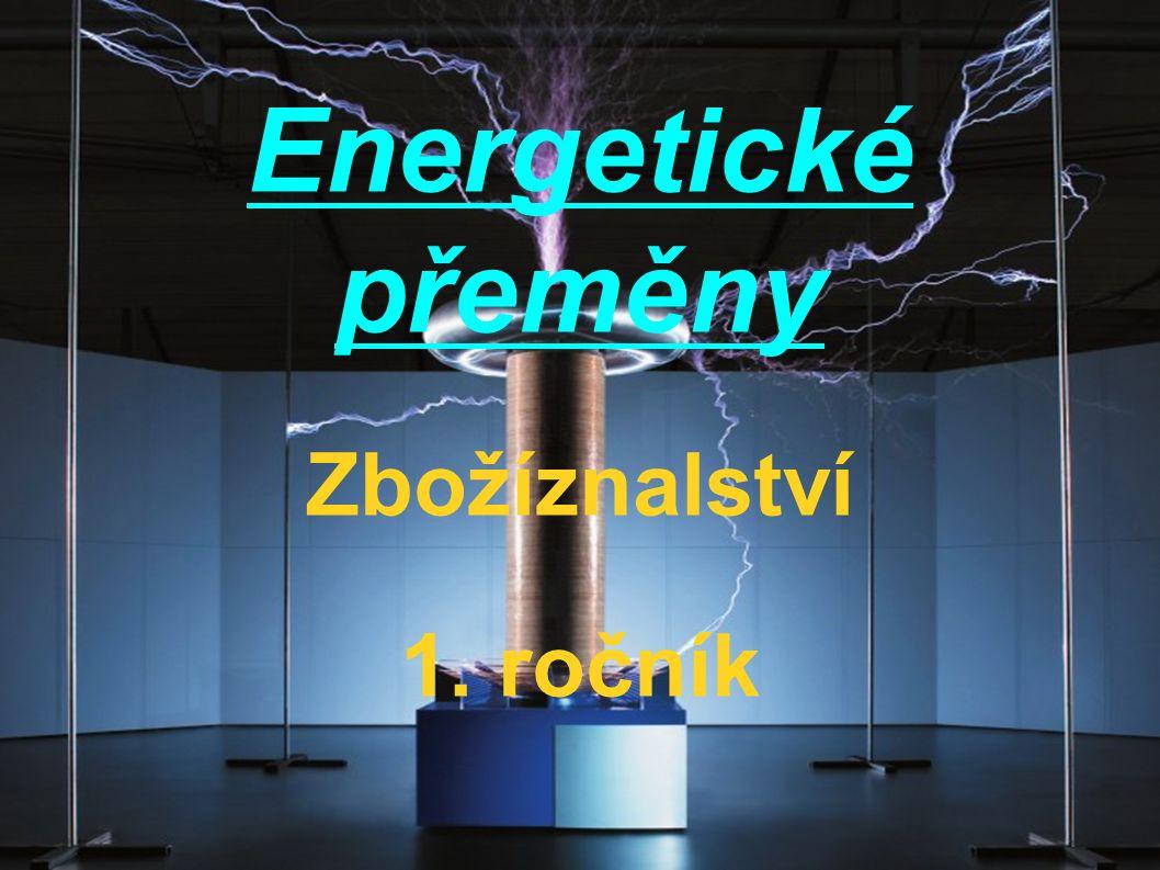 Energetické přeměny - energii z přírodních zdrojů je nutné přeměnit na formy vhodnější pro dopravu i k použití – tím se zabývá ENERGETIKA