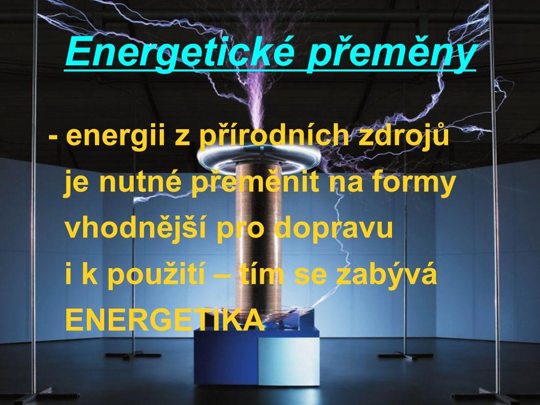 Energetické přeměny - hlavními nositeli energie jsou paliva, pára, horká voda, elektřina a stlačený vzduch - změna nositele vždy znamená ztrátu energie - důležitým ukazatelem je účinnost přeměny