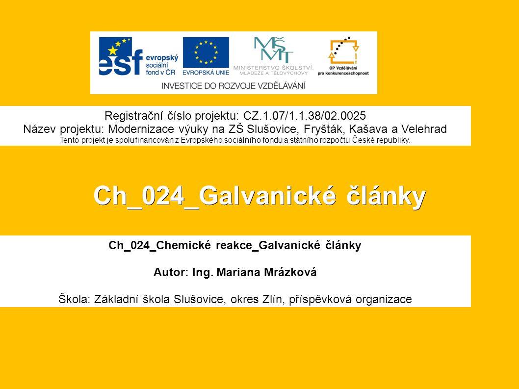 Ch_024_Galvanické články Ch_024_Chemické reakce_Galvanické články Autor: Ing.