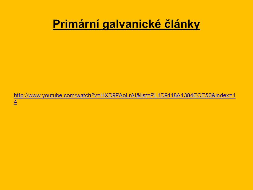 Primární galvanické články http://www.youtube.com/watch?v=HXD9PAoLrAI&list=PL1D9118A1384ECE50&index=1 4