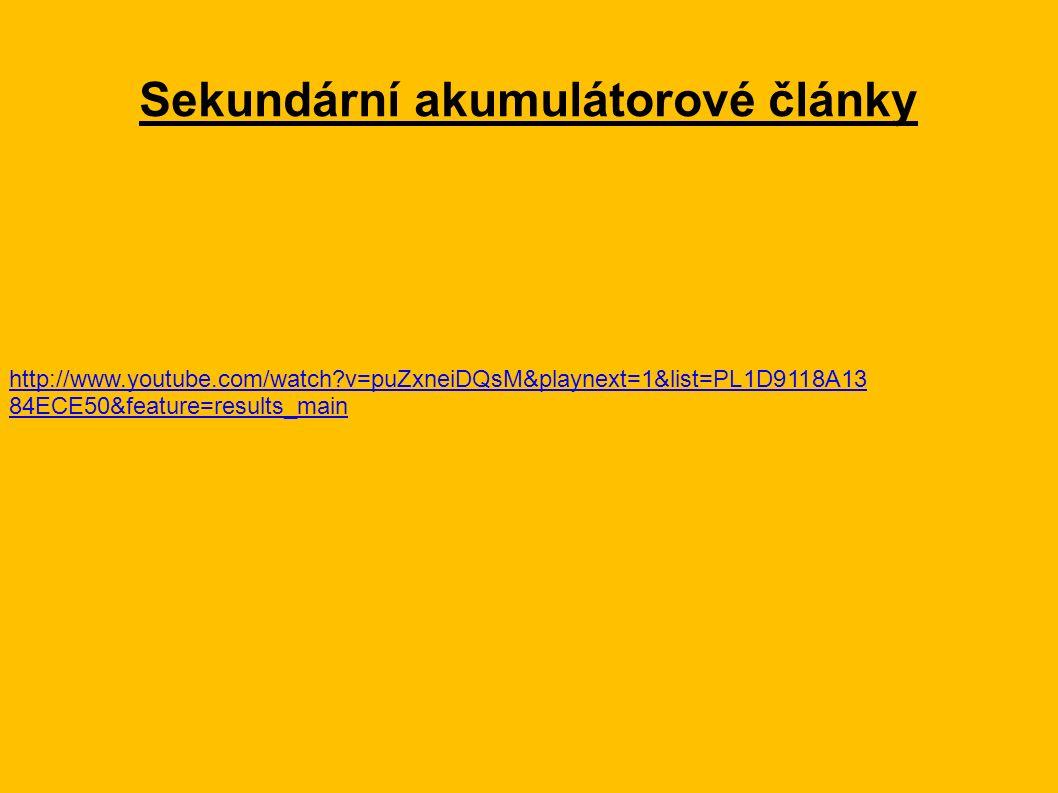 Sekundární akumulátorové články http://www.youtube.com/watch?v=puZxneiDQsM&playnext=1&list=PL1D9118A13 84ECE50&feature=results_main