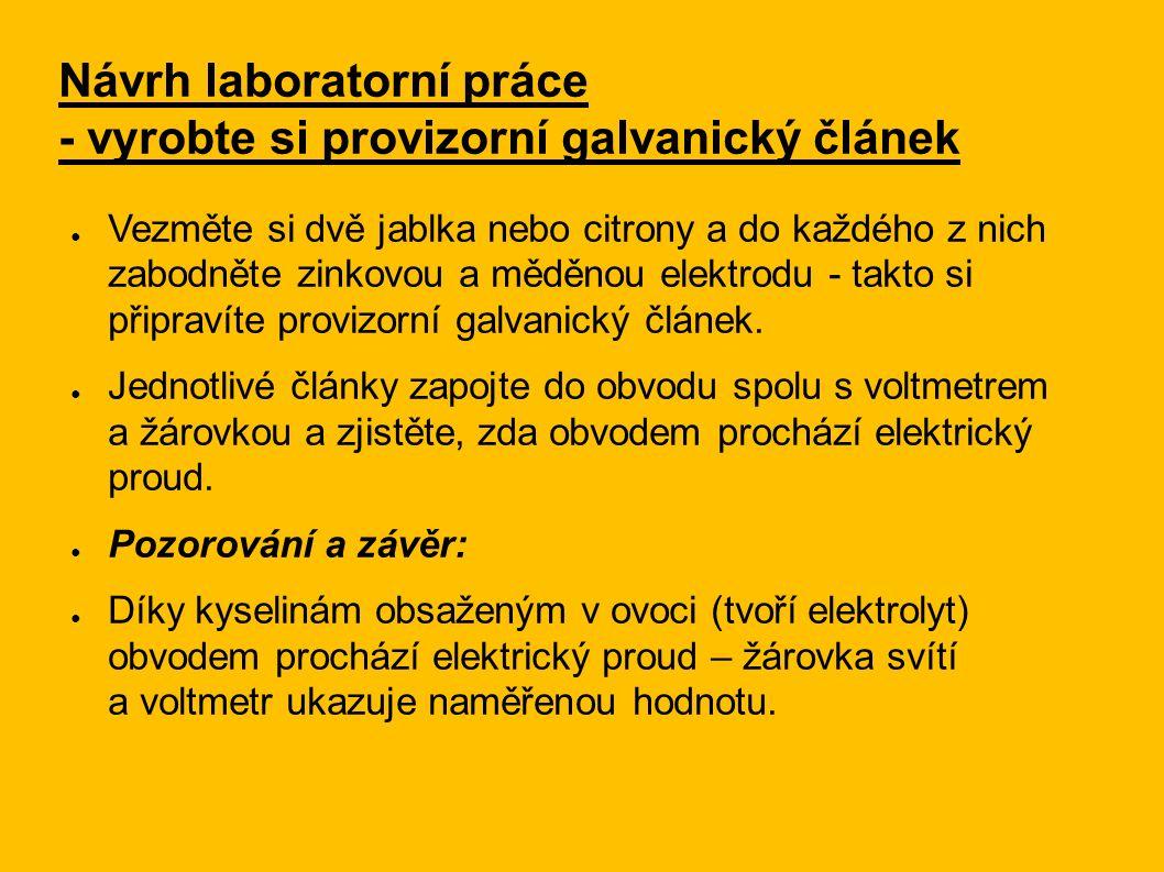 Návrh laboratorní práce - vyrobte si provizorní galvanický článek ● Vezměte si dvě jablka nebo citrony a do každého z nich zabodněte zinkovou a měděnou elektrodu - takto si připravíte provizorní galvanický článek.