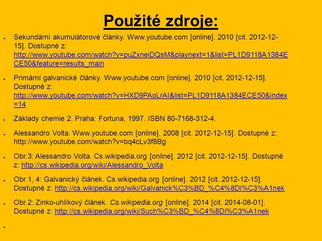 Použité zdroje: ● Sekundární akumulátorové články. Www.youtube.com [online]. 2010 [cit. 2012-12- 15]. Dostupné z: http://www.youtube.com/watch?v=puZxn