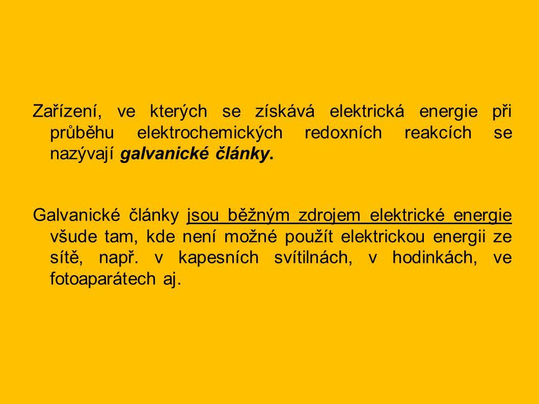 Zařízení, ve kterých se získává elektrická energie při průběhu elektrochemických redoxních reakcích se nazývají galvanické články.