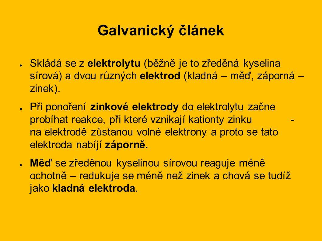 Galvanický článek ● Skládá se z elektrolytu (běžně je to zředěná kyselina sírová) a dvou různých elektrod (kladná – měď, záporná – zinek).
