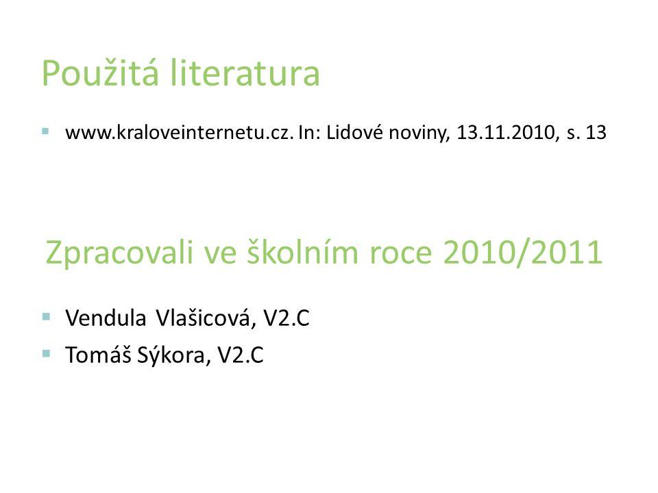 Použitá literatura  www.kraloveinternetu.cz. In: Lidové noviny, 13.11.2010, s.