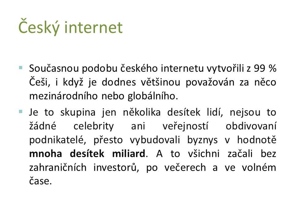  Současnou podobu českého internetu vytvořili z 99 % Češi, i když je dodnes většinou považován za něco mezinárodního nebo globálního.