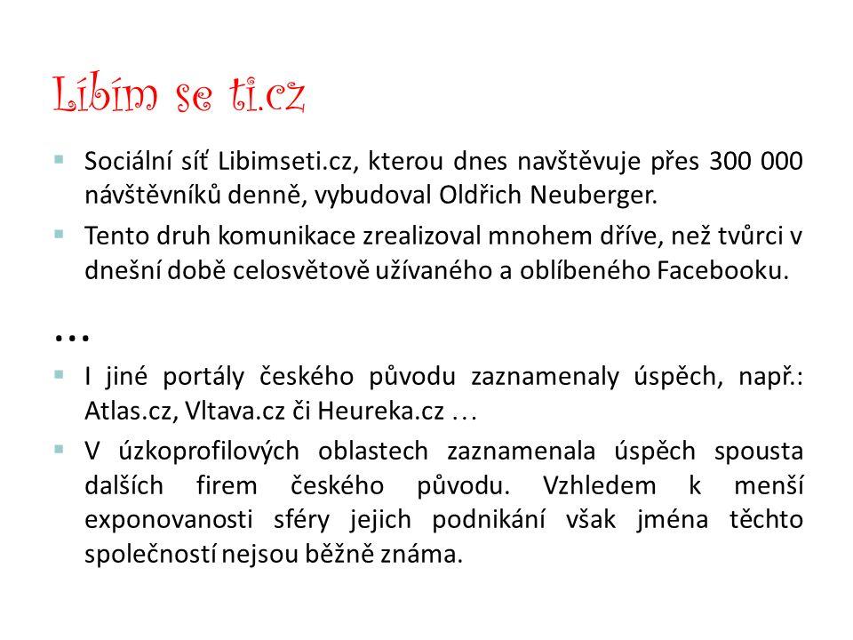  Sociální síť Libimseti.cz, kterou dnes navštěvuje přes 300 000 návštěvníků denně, vybudoval Oldřich Neuberger.