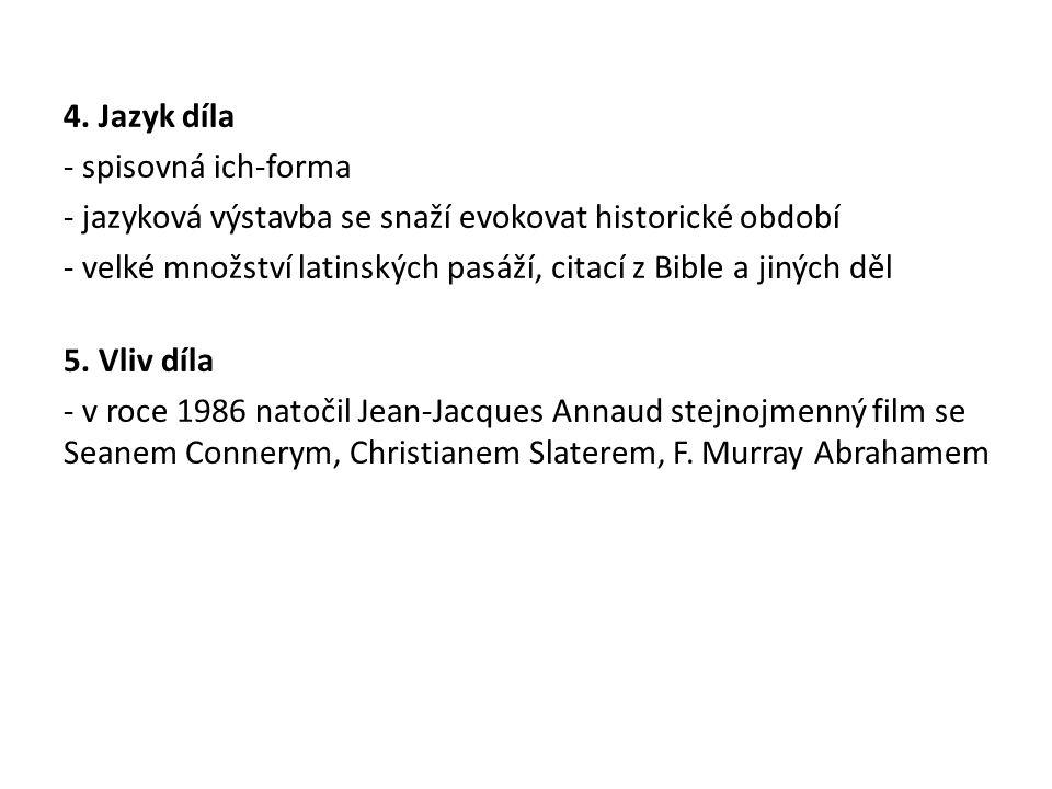 4. Jazyk díla - spisovná ich-forma - jazyková výstavba se snaží evokovat historické období - velké množství latinských pasáží, citací z Bible a jiných