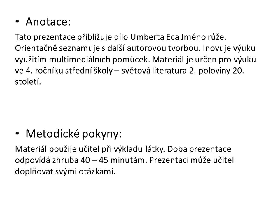 Anotace: Tato prezentace přibližuje dílo Umberta Eca Jméno růže.